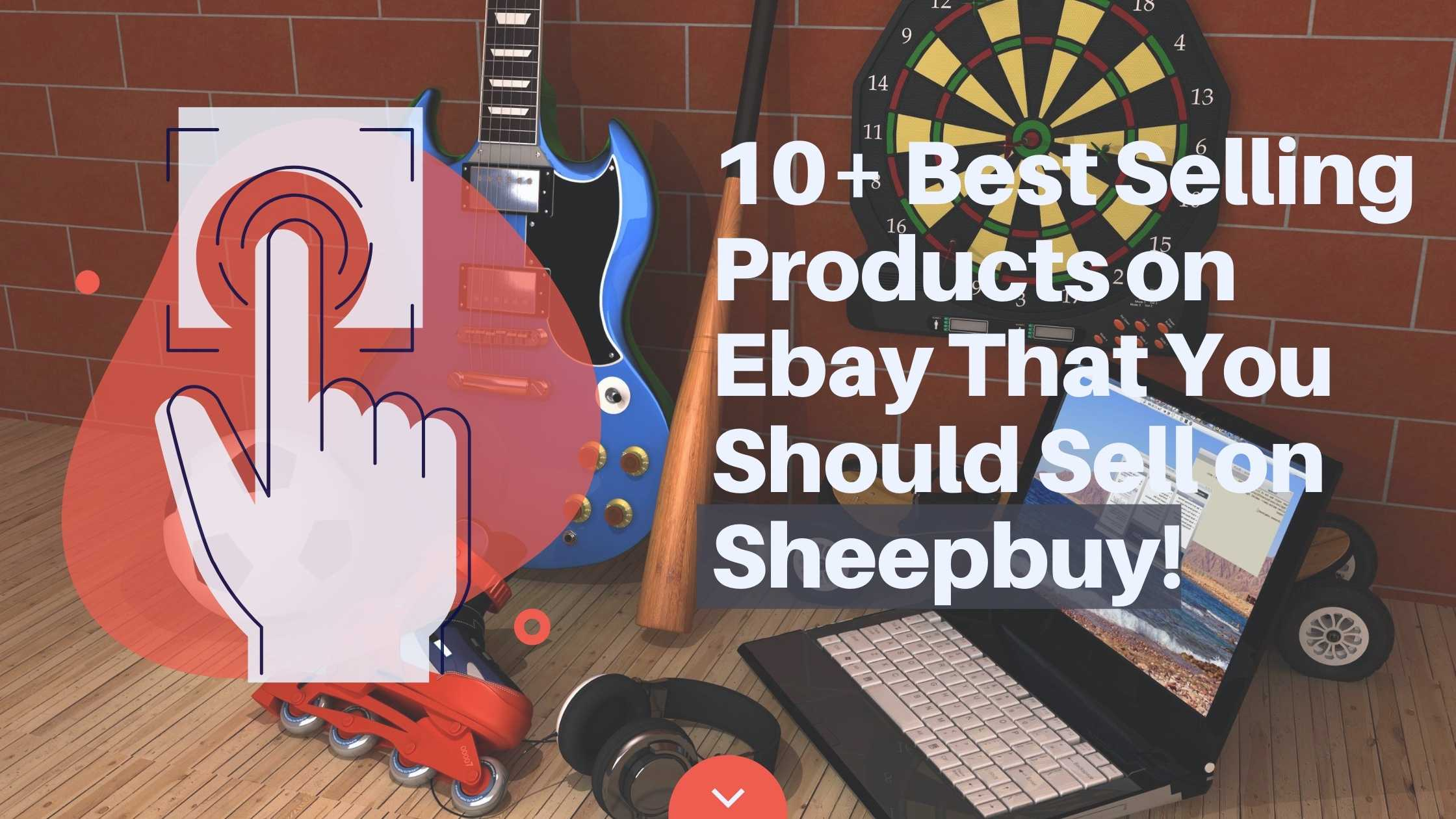 10 Best Selling Products On Ebay That You Should Sell On Sheepbuy Sheepbuy Blog