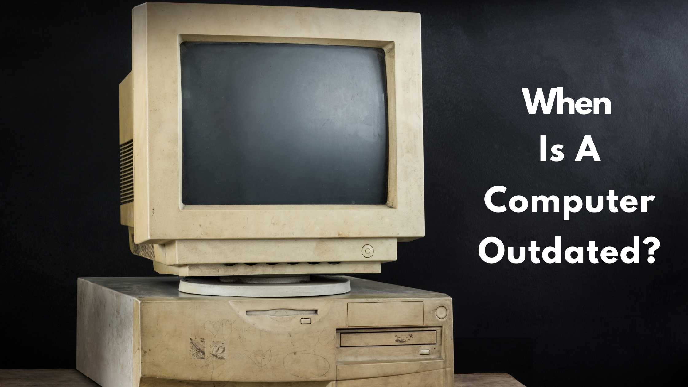 When is a computer outdated