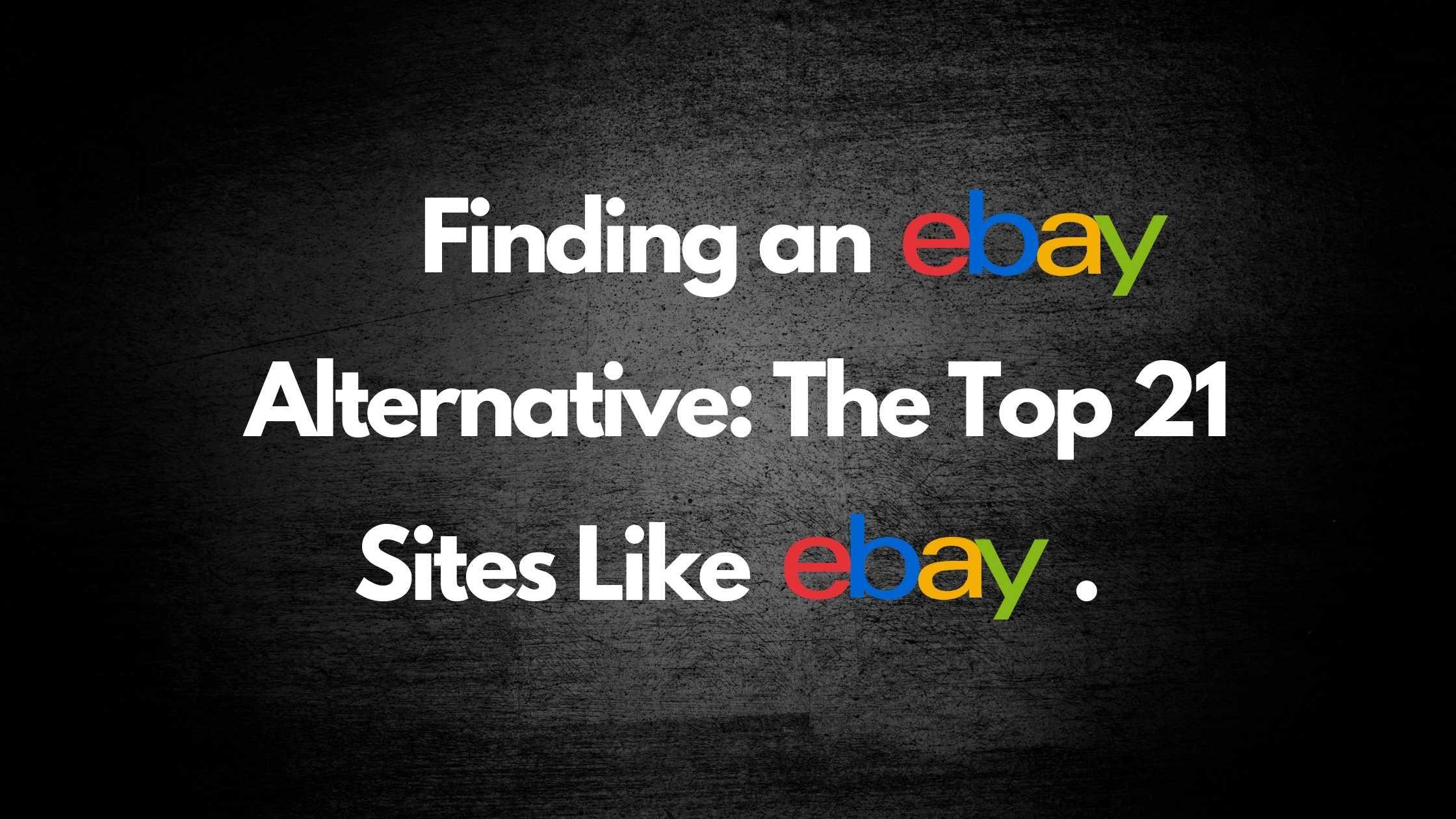 Finding an ebay alternative, The Top 21 sites like ebay